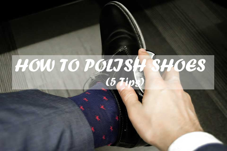 Top 5 Tips With HOW TO POLISH SHOES