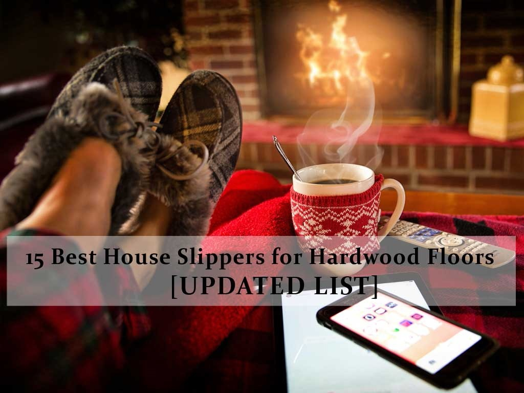 Best House Slippers for Hardwood Floors Top 15 Reviewed in 2019