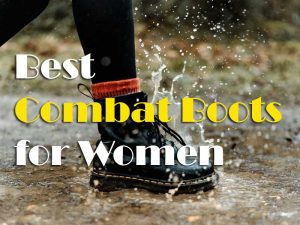Things To Consider Before Buying The Best Combat Boots for Women