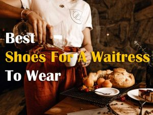 Find The Best Shoes For A Waitress To Wear When Serving Food On Resturant