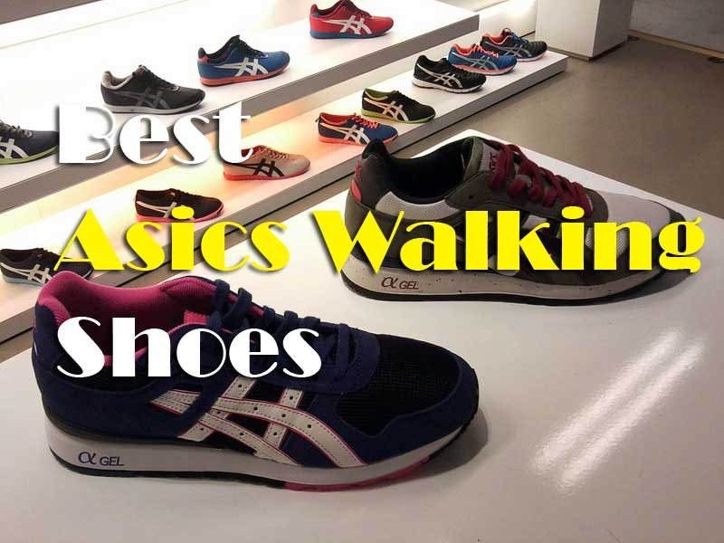 Things To Consider Before Buying The Best Asics Walking Shoes