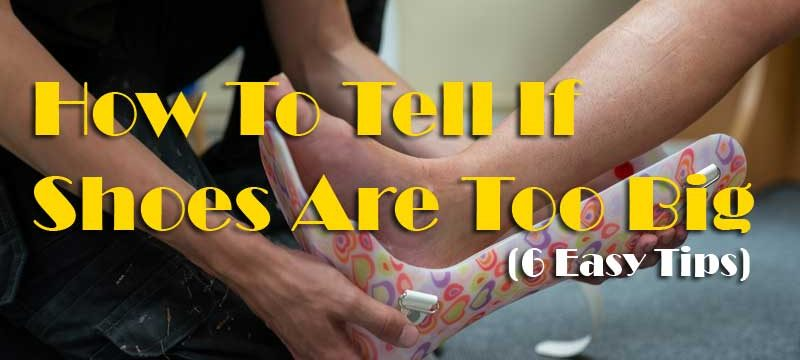 How To Tell If Shoes Are Too Big | 6 Signs