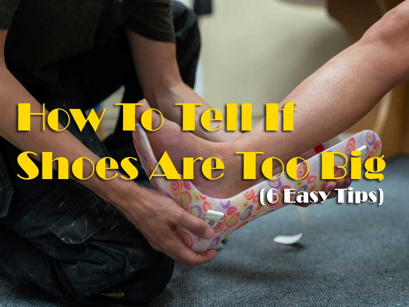 How To Tell If Shoes Are Too Big - Advanced Tips for Fittings Shoes